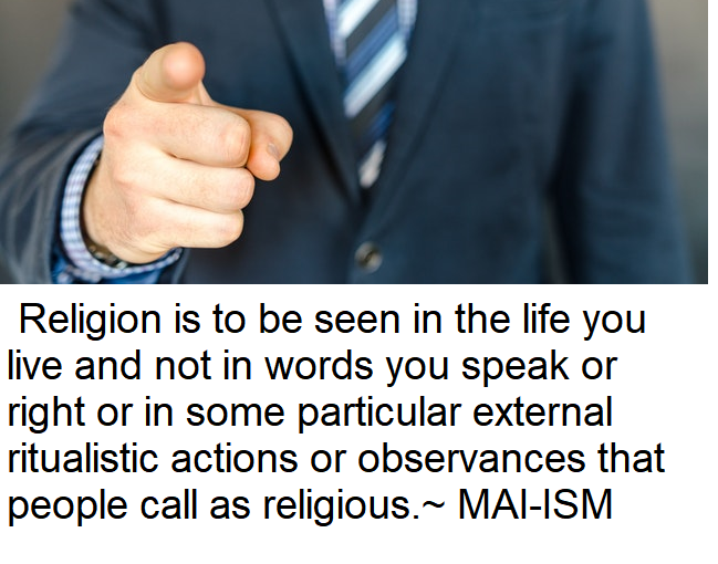 Religion is to be seen in the life you live